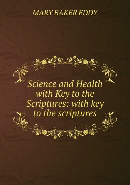 купить Mary Baker Eddy Science and Health with Key to the Scriptures: with key to the scriptures дешево
