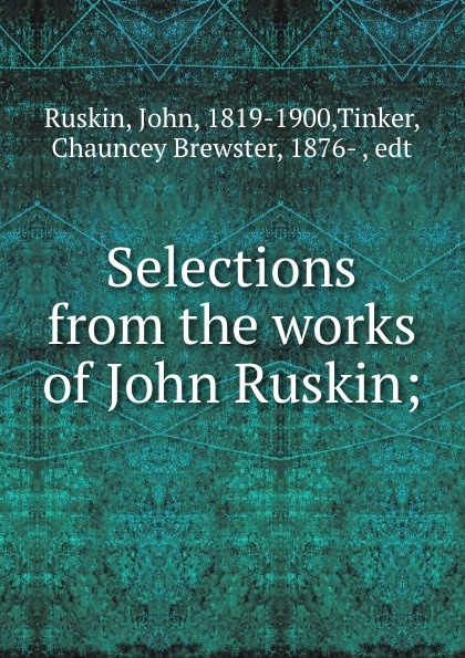 John Ruskin Selections from the works of John Ruskin; john ruskin ruskin year book selections from the writings of john ruskin for every day in the year