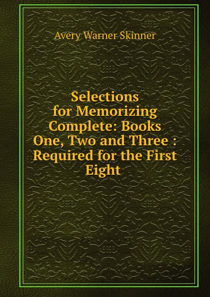Avery Warner Skinner Selections for Memorizing Complete: Books One, Two and Three : Required for the First Eight . unknown required poems for reading and memorizing