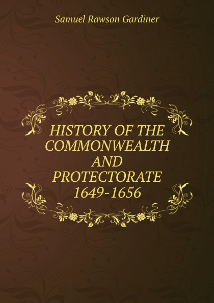 Samuel Rawson Gardiner HISTORY OF THE COMMONWEALTH AND PROTECTORATE 1649-1656 цены онлайн