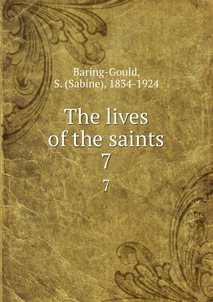 Sabine Baring-Gould The lives of the saints. 7 baring gould sabine freaks of fanaticism and other strange events