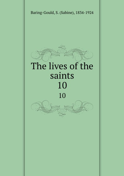 Sabine Baring-Gould The lives of the saints. 10 baring gould sabine freaks of fanaticism and other strange events