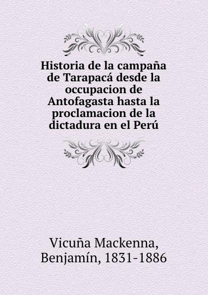 Vicuna Mackenna Historia de la campana de Tarapaca desde la occupacion de Antofagasta hasta la proclamacion de la dictadura en el Peru стоимость