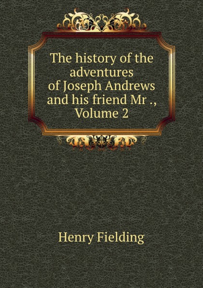 Henry Fielding The history of the adventures of Joseph Andrews and his friend Mr ., Volume 2 henry fielding joseph andrews