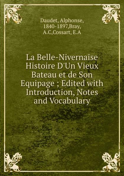 Alphonse Daudet La Belle-Nivernaise Histoire D.Un Vieux Bateau et de Son Equipage ; Edited with Introduction, Notes and Vocabulary