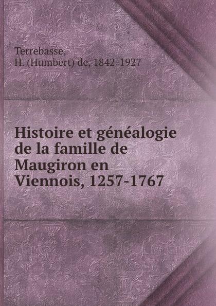Humbert de Terrebasse Histoire et genealogie de la famille de Maugiron en Viennois, 1257-1767