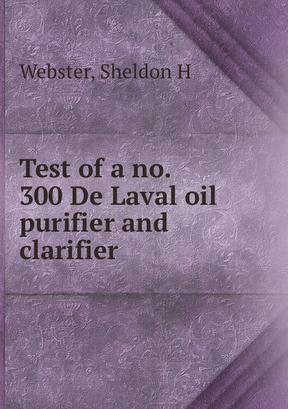 Test of a no. 300 De Laval oil purifier and clarifier