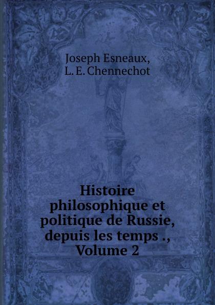 Joseph Esneaux Histoire philosophique et politique de Russie, depuis les temps ., Volume 2