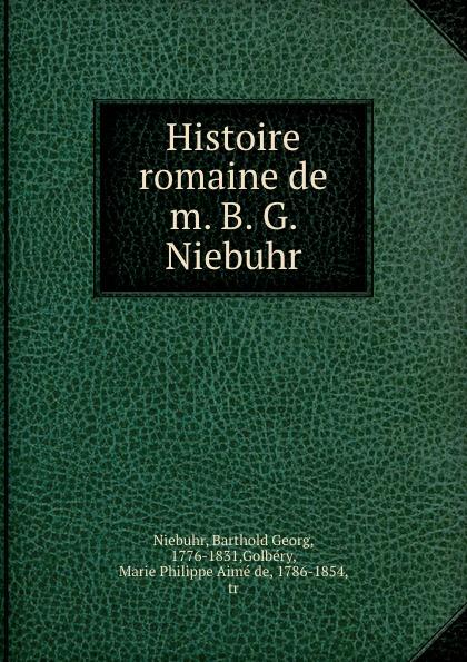 Barthold Georg Niebuhr Histoire romaine de m. B. G. Niebuhr