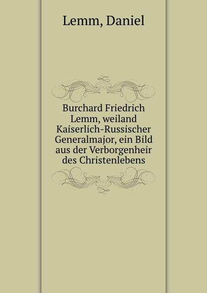Daniel Lemm Burchard Friedrich Lemm, weiland Kaiserlich-Russischer Generalmajor, ein Bild aus der Verborgenheir des Christenlebens цена