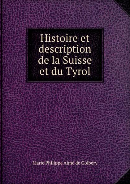Marie Philippe Aimé de Golbéry Histoire et description de la Suisse et du Tyrol