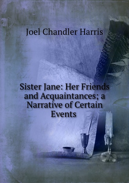 Joel Chandler Harris Sister Jane: Her Friends and Acquaintances; a Narrative of Certain Events . pr ruf08 статуэтка собака shut up rufus parastone