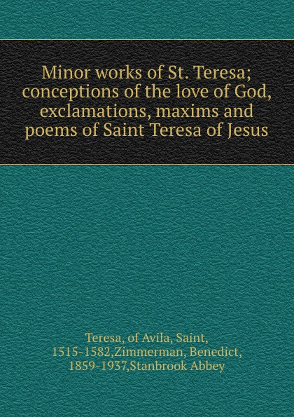 Teresa Minor works of St. Teresa; conceptions of the love of God, exclamations, maxims and poems of Saint Teresa of Jesus цена