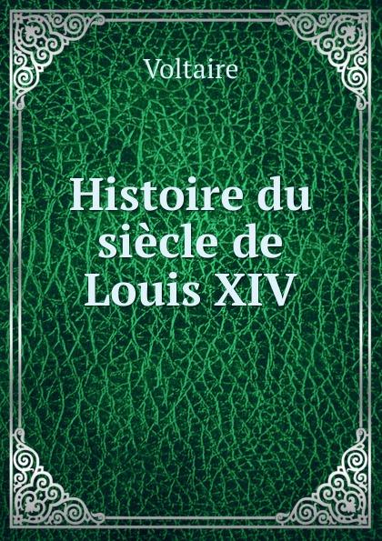 Voltaire Histoire du siecle de Louis XIV.