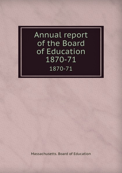 Annual report of the Board of Education. 1870-71