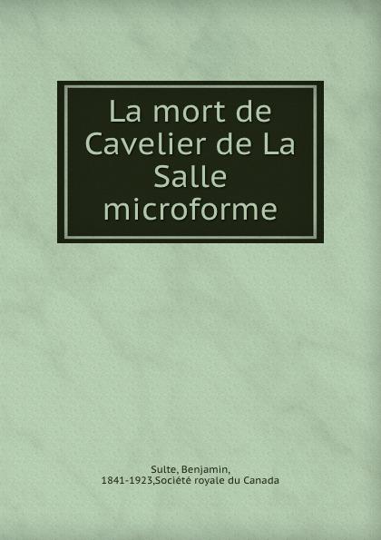 Benjamin Sulte La mort de Cavelier de La Salle microforme eugène guénin cavelier de la salle