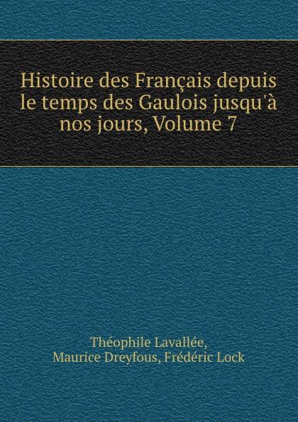 Théophile Lavallée Histoire des Francais depuis le temps des Gaulois jusqu.a nos jours, Volume 7