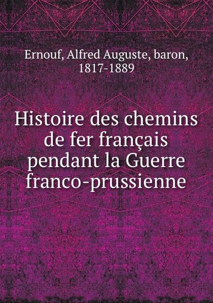 Alfred Auguste Ernouf Histoire des chemins de fer francais pendant la Guerre franco-prussienne