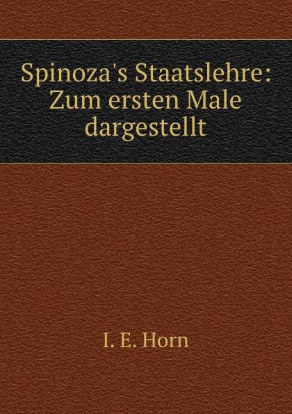 I.E. Horn Spinoza.s Staatslehre: Zum ersten Male dargestellt michael katz krefeld sekt