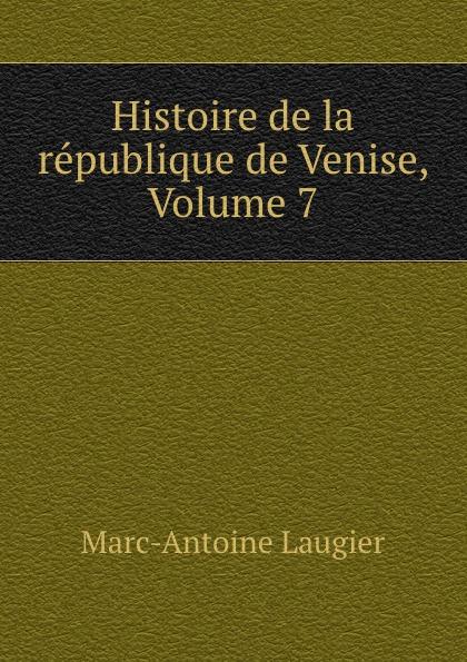 Marc-Antoine Laugier Histoire de la republique Venise, Volume 7