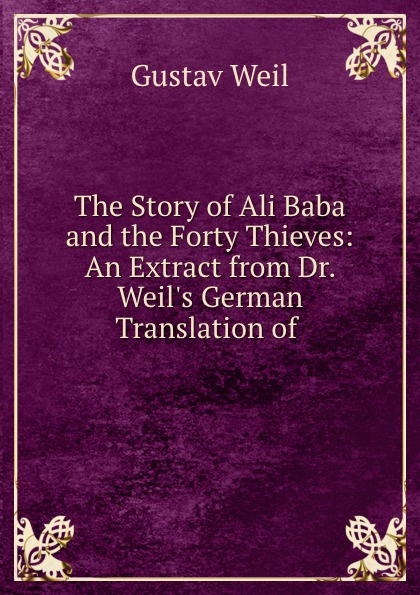 G. Weil The Story of Ali Baba and the Forty Thieves: An Extract from Dr. Weil.s German Translation of . цена