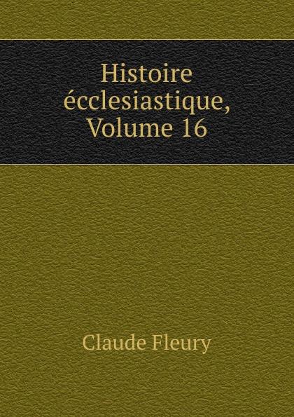Fleury Claude Histoire ecclesiastique, Volume 16