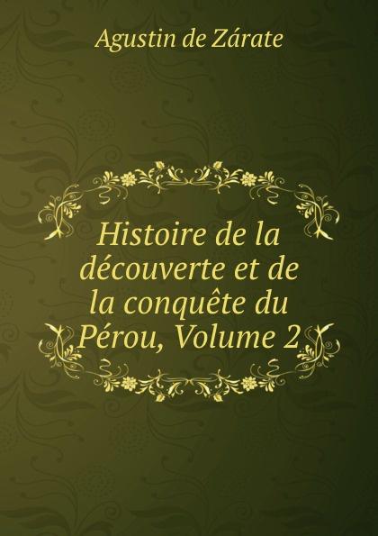 Agustin de Zárate Histoire de la decouverte et de la conquete du Perou, Volume 2