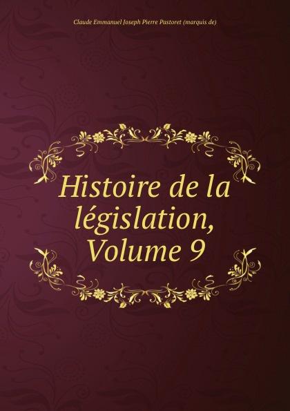 Claude Emmanuel Joseph Pierre Pastoret Histoire de la legislation, Volume 9