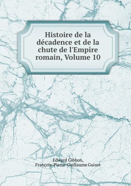 Edward Gibbon Histoire de la decadence et de la chute de l.Empire romain, Volume 10