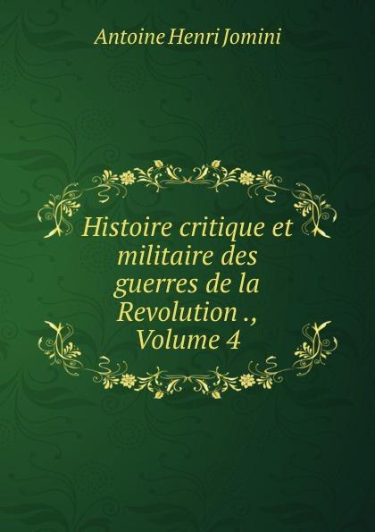 Jomini Antoine Henri Histoire critique et militaire des guerres de la Revolution ., Volume 4