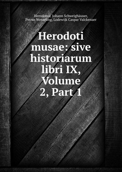 купить Johann Schweighäuser Herodotus Herodoti musae: sive historiarum libri IX, Volume 2,.Part 1 дешево