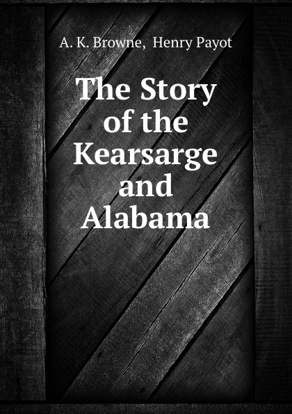 A.K. Browne The Story of the Kearsarge and Alabama william marvel the alabama and the kearsarge