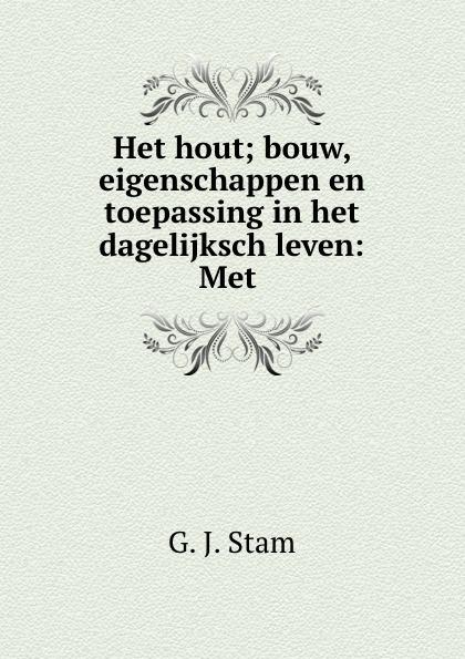 G.J. Stam Het hout; bouw, eigenschappen en toepassing in het dagelijksch leven: Met . юкка stam 14х65 см