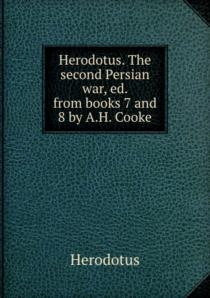 Herodotus Herodotus. The second Persian war, ed. from books 7 and 8 by A.H. Cooke