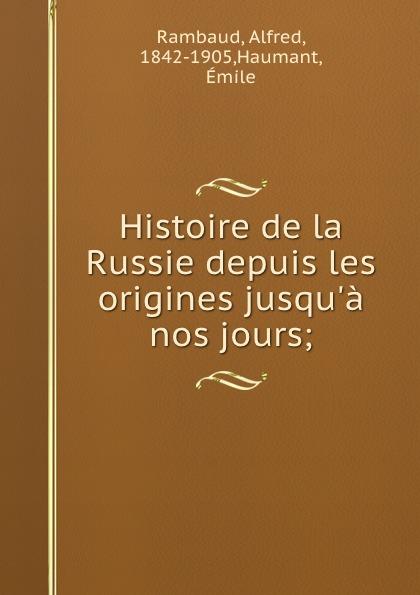 Alfred Rambaud Histoire de la Russie depuis les origines jusqu.a nos jours;