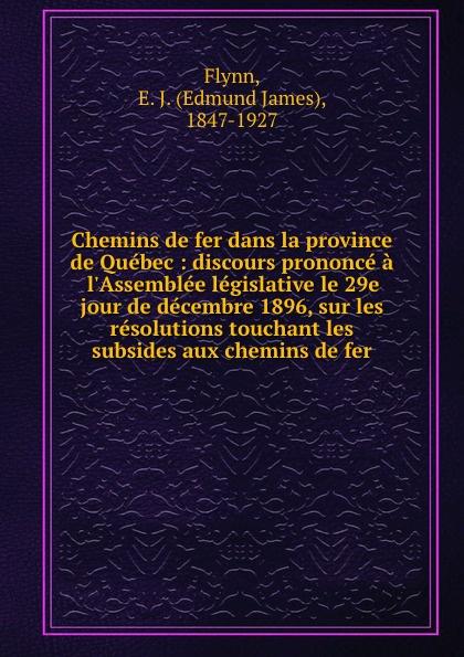 Chemins de fer dans la province de Quebec : discours prononce a l.Assemblee legislative le 29e jour de decembre 1896, sur les resolutions touchant les subsides aux chemins de fer