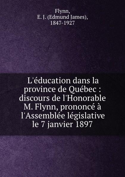 L.education dans la province de Quebec : discours de l.Honorable M. Flynn, prononce a l.Assemblee legislative le 7 janvier 1897