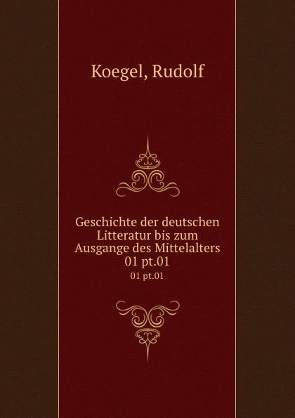 Geschichte der deutschen Litteratur bis zum Ausgange des Mittelalters. 01 pt.01