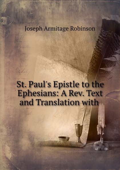 St. Paul.s Epistle to the Ephesians: A Rev. Text and Translation with .