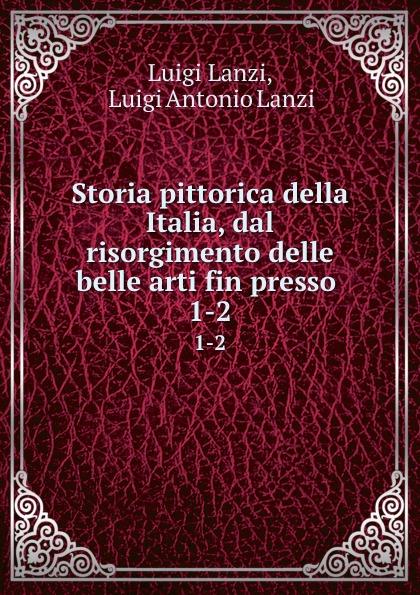 Luigi Lanzi Storia pittorica della Italia, dal risorgimento delle belle arti fin presso . 1-2 luigi lanzi storia pittorica della italia vol 3