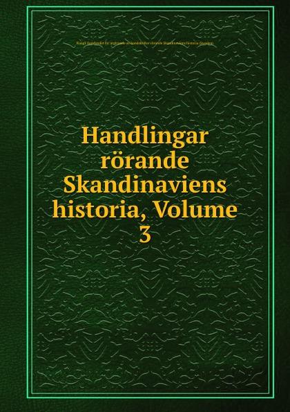 Handlingar rorande Skandinaviens historia, Volume 3 riksarkivet handlingar rorande sveriges historia