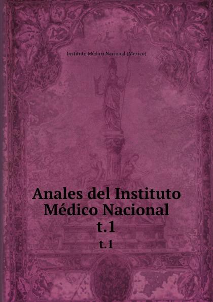 Instituto Médico Nacional Mexico Anales del Instituto Medico Nacional. t.1 цены онлайн