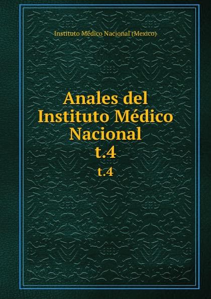 Instituto Médico Nacional Mexico Anales del Instituto Medico Nacional. t.4 цены онлайн