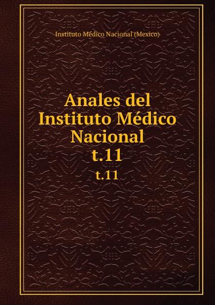 Instituto Médico Nacional Mexico Anales del Instituto Medico Nacional. t.11 цены онлайн