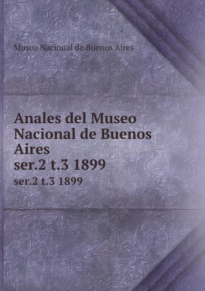 Museo Nacional de Buenos Aires Anales del Museo Nacional de Buenos Aires. ser.2 t.3 1899 museo nacional de buenos aires anales del museo nacional de buenos aires ser 3 t 5 1905