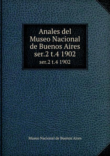 Museo Nacional de Buenos Aires Anales del Museo Nacional de Buenos Aires. ser.2 t.4 1902 museo nacional de buenos aires anales del museo nacional de buenos aires ser 3 t 5 1905