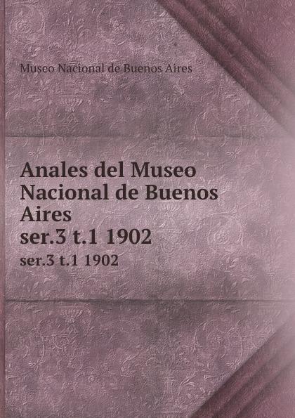 цена Museo Nacional de Buenos Aires Anales del Museo Nacional de Buenos Aires. ser.3 t.1 1902 в интернет-магазинах