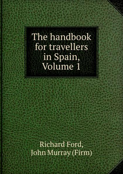 Фото - Richard Ford The handbook for travellers in Spain, Volume 1 richard ford a handbook for travellers in spain