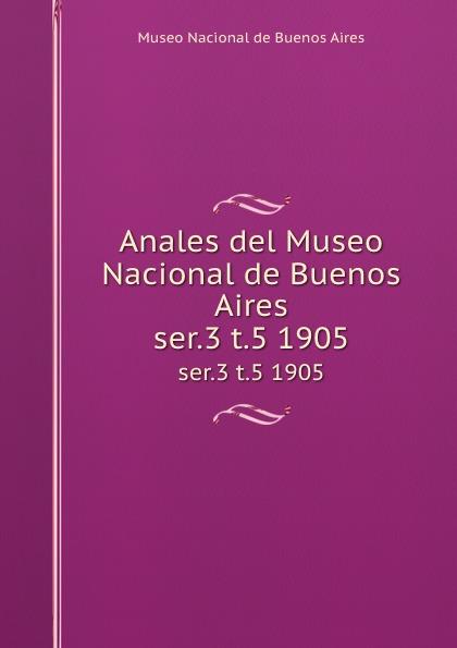 цена Museo Nacional de Buenos Aires Anales del Museo Nacional de Buenos Aires. ser.3 t.5 1905 в интернет-магазинах