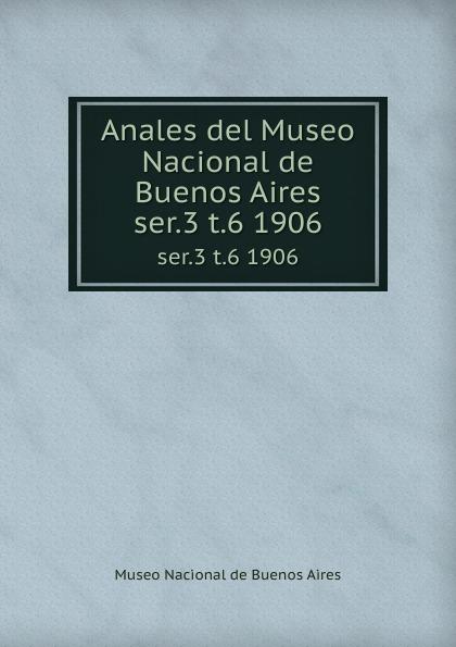 цена Museo Nacional de Buenos Aires Anales del Museo Nacional de Buenos Aires. ser.3 t.6 1906 в интернет-магазинах